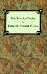 The Selected Poetry Of Edna St Vincent Millay Renascence And Other Poems A Few Figs From Thistles Second April And The Ballad Of The Harp-Weaver