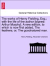 The Works Of Henry Fielding Esq With The Life Of The Author Signed Arthur Murphy A New Edition To Which Is Now First Added The Feathers Or The Goodnatured Man Vol IX A New Edition In Ten Volumes
