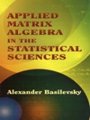 Applied Matrix Algebra In The Statistical Sciences