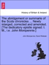 The Abridgement Or Summarie Of The Scots Chronicles  Newly Inlarged Corrected And Amended The Dedicatory Epistle Signed I M Ie John Monipennie