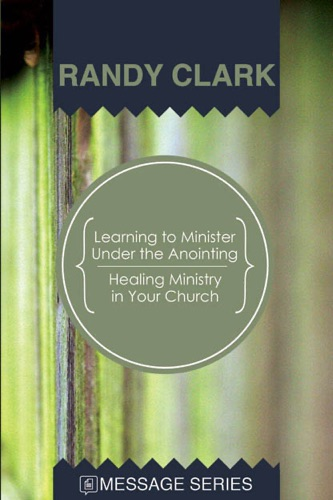 Learning to Minister Under the Anointing - Healing Ministry in Your Church