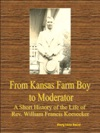 From Kansas Farm Boy To Moderator A Short History Of The Life Of Rev William Francis Keesecker