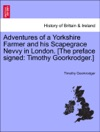 Adventures Of A Yorkshire Farmer And His Scapegrace Nevvy In London The Preface Signed Timothy Goorkrodger