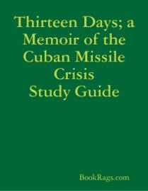 THIRTEEN DAYS; A MEMOIR OF THE CUBAN MISSILE CRISIS STUDY GUIDE