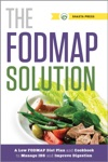 The FODMAP Solution A Low FODMAP Diet Plan And Cookbook To Manage IBS And Improve Digestion
