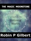 The Magic Moonstone A Tale From The Gateway Worlds
