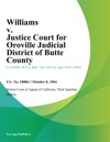 Williams V Justice Court For Oroville Judicial District Of Butte County