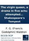 The Virgin Queen A Drama In Five Acts Attempted As A Sequel To Shakespeares Tempest