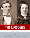 The Lincolns The Lives And Legacies Of Abraham Lincoln And Mary Todd Lincoln
