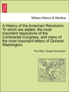 A History Of The American Revolution To Which Are Added The Most Important Resolutions Of The Continental Congress And Many Of The Most Important Letters Of General Washington VOL II