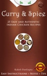Curry And Spice 25 Easy And Authentic Indian Chicken Recipes