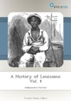 A History Of Louisiana Vol 4