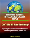 National Defense Intelligence College Paper Cant We All Just Get Along Improving The Law Enforcement-Intelligence Community Relationship FBI And CIA