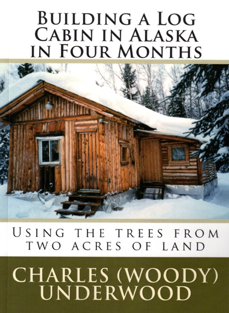 Building A Log Cabin In Alaska In Four Months By Charles