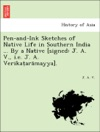 Pen-and-Ink Sketches Of Native Life In Southern India  By A Native Signed J A V Ie J A Verikataramayya