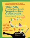 The PDQ Pretty Darn Quick Vegetarian Cookbook