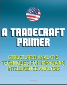 A Tradecraft Primer: Structured Analytic Techniques for Improving Intelligence Analysis - Cognitive and Perceptual Biases, Reasoning Processes