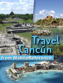 CANCUN, COZUMEL, PLAYA DEL CARMEN, TULUM & YUCATAN PENINSULA: ILLUSTRATED TRAVEL GUIDE, PHRASEBOOK AND MAPS (MOBI TRAVEL)