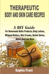 Therapeutic Body And Skin Care Recipes A DIY Guide For Homemade Baths Products Body Lotions Whipped Butters Skin Creams Herbal Salves Balms And Lots More