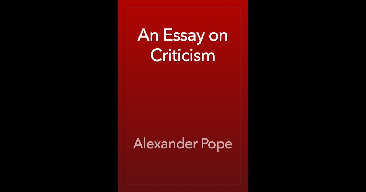 alexander pope an essay on criticism book Which phrases in this excerpt from alexander pope's an essay on criticism are oxymoronssuch shameless bards we have and yet 'tis true, - 1099277.