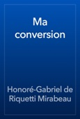 Honoré-Gabriel de Riquetti Mirabeau - Ma conversion artwork