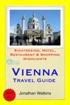 Vienna Austria Travel Guide - Sightseeing Hotel Restaurant  Shopping Highlights Illustrated