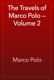 The Travels of Marco Polo — Volume 2 - Marco Polo Book