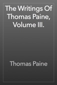 Thomas Paine - The Writings Of Thomas Paine, Volume III. artwork