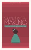 Women in the Making: Feminism Versus the Maker Culture