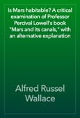 Alfred Russel Wallace - Is Mars habitable? A critical examination of Professor Percival Lowell's book