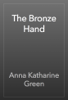 Anna Katharine Green - The Bronze Hand artwork