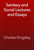 Charles Kingsley - Sanitary and Social Lectures and Essays artwork