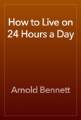 Arnold Bennett - How to Live on 24 Hours a Day artwork
