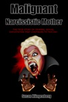 Malignant Narcissist Mother The True Story Of Criminal Sexual Exploitation That Continues To This Day