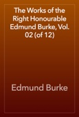 Edmund Burke - The Works of the Right Honourable Edmund Burke, Vol. 02 (of 12) artwork