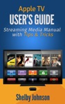 Apple TV Users Guide Streaming Media Manual With Tips  Tricks