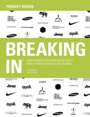 BREAKING IN® Over 100 Product Designers Reveal How to Build a Portfolio That Will Get You Hired