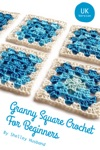 Granny Square Crochet For Beginners UK Version