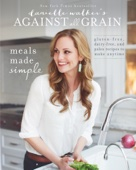 Danielle Walker's Against All Grain: Meals Made Simple - Danielle Walker Cover Art