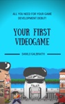 Your First Videogame All You Need For Your Game Development Debut