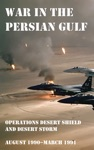 War In The Persian Gulf - Operations Desert Shield And Desert Storm August 1990-March 1991
