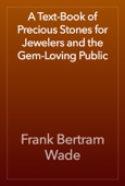 Frank Bertram Wade - A Text-Book of Precious Stones for Jewelers and the Gem-Loving Public artwork