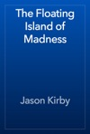 The Floating Island Of Madness