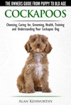 Cockapoos The Owners Guide From Puppy To Old Age - Buying Caring For Grooming Health Training And Understanding Your Cockapoo Dog