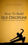 How To Build Self-Discipline Resist Temptations And Reach Your Long-Term Goals