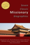 7 Classic Missionary Biographies Illustrated Raymond Lull David Brainerd Henry Martyn William Carey Hudson Taylor John Paton Amy Carmichael