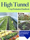 High Tunnel Crop Production Handbook