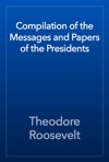 Compilation Of The Messages And Papers Of The Presidents