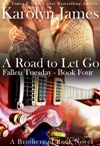 A Road To Let Go Fallen Tuesday Book Four A Brothers Of Rock Novel