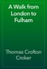 Thomas Crofton Croker - A Walk from London to Fulham artwork